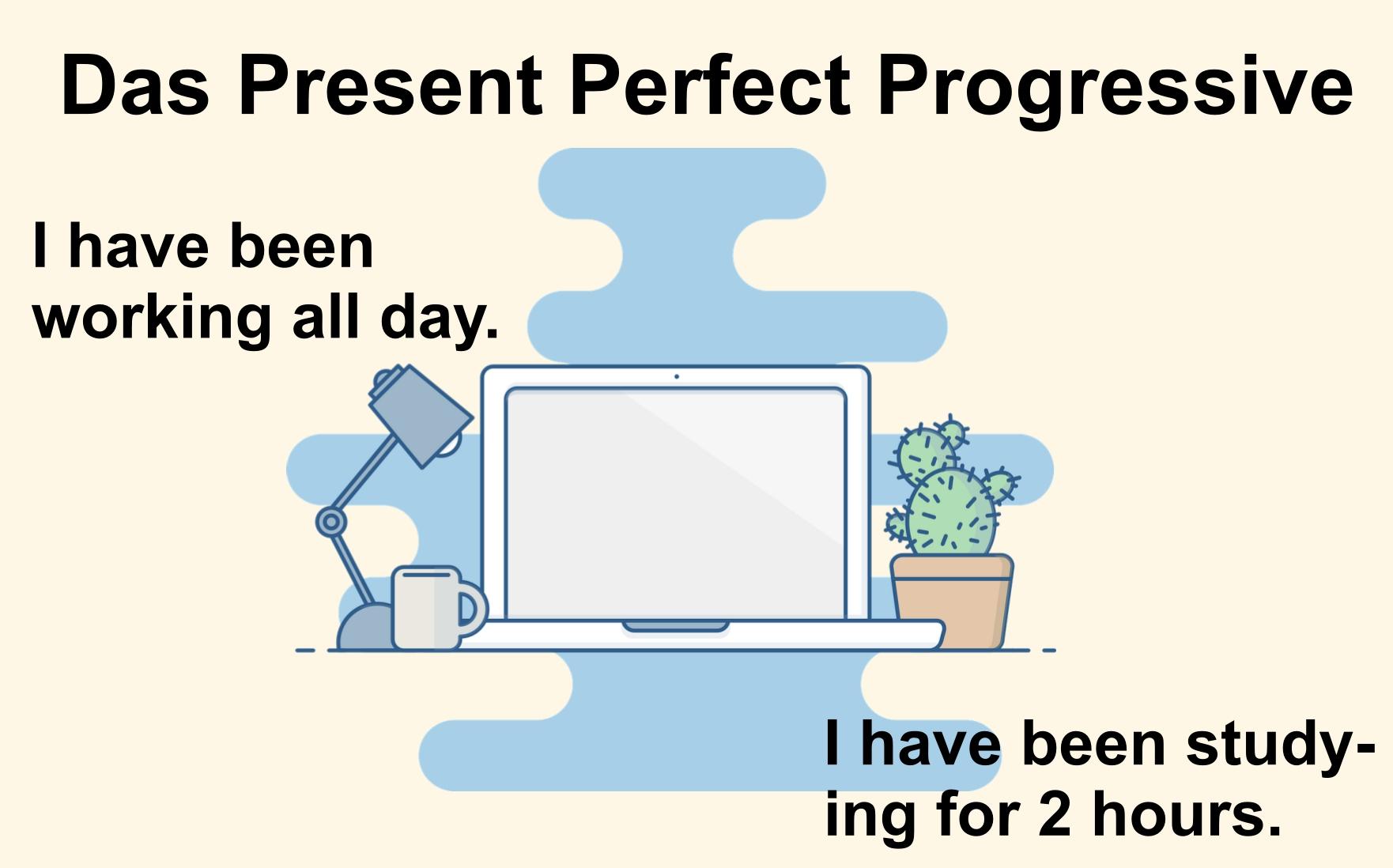 Present Perfect Progressive (Continuous) im Englischen